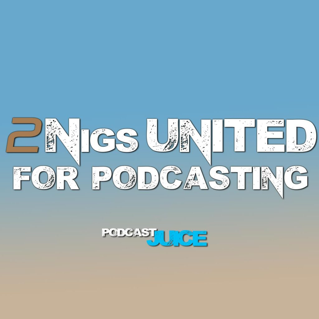 2 Nigs United 4 Podcasting