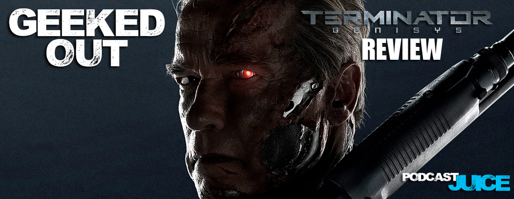 Geeked Out #116 Terminator Genisys Review